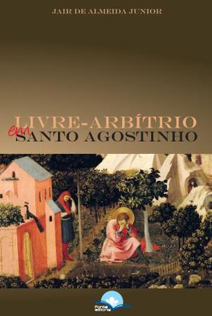 Livre-Arbítrio Em Santo Agostinho - Jair de Almeida Junior