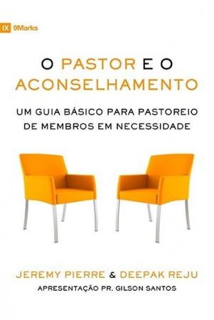 O Pastor e o Aconselhamento - Jeremy Pierre e Deepak Reju