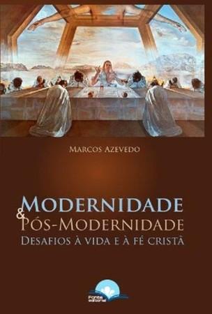 Modernidade e Pós-Modernidade - Marcos Azevedo