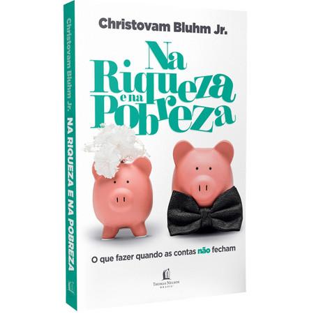 Na Riqueza e na Pobreza - Christovam Bluhm Jr.
