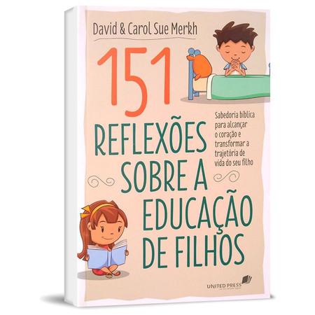 151 Reflexões Sobre A Educação De Filhos - David e Carol Sue Merkh