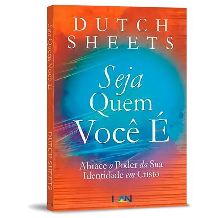 Seja Quem Você É - Dutch Sheets