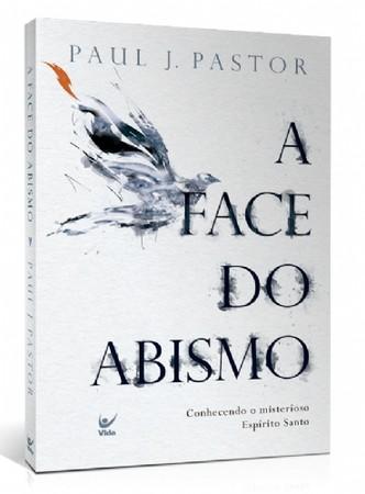 A Face do Abismo - Paul J. Pastor