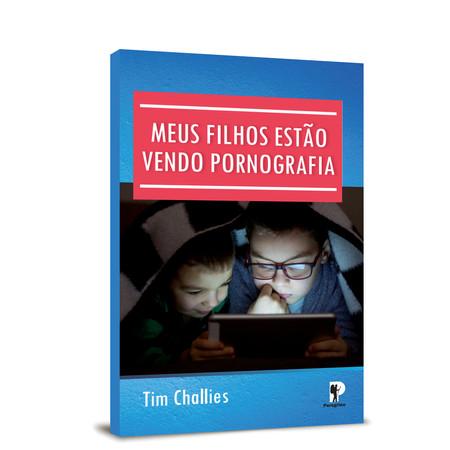 Meus Filhos Estão Vendo Pornografia - Tim Challies