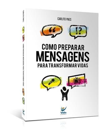 Como Preparar Mensagens Para Transformar Vidas - Carlito Paes