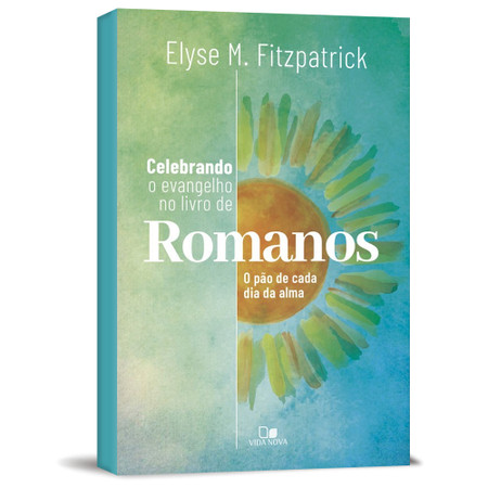 Celebrando o Evangelho no Livro de Romanos - Elyse Fitzpatrick