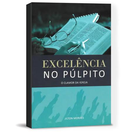 Excelência no Púlpito - Jilton Moraes