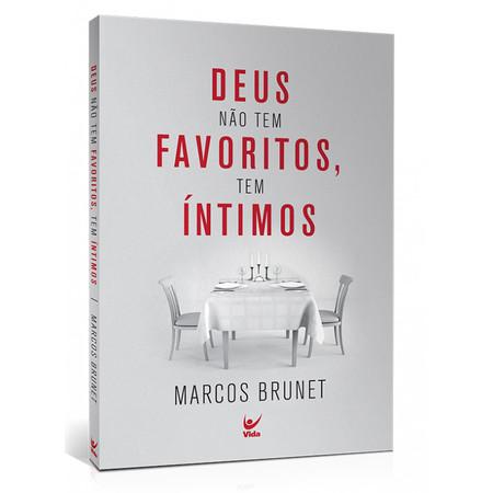 Deus Não Tem Favoritos, Deus Tem Íntimos - Marcos Brunet