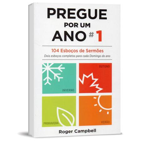 Pregue Por Um Ano - 104 Esboços de Sermões - Roger Campbell