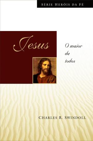 Jesus - O Maior de Todos - Charles R. Swindoll