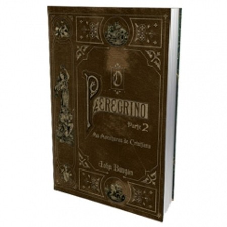 O Peregrino Parte 2 - As Aventuras de Cristiana - John Bunyan