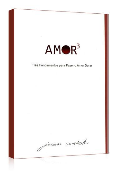 Três Fundamentos Para Fazer o Amor Durar - Amor3 - Jason Cusick