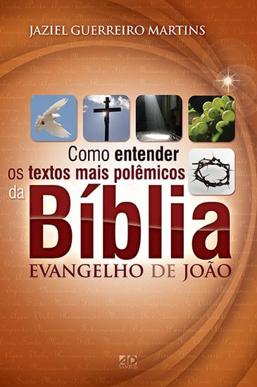 Como entender os textos mais polêmicos da Bíblia - Evangelho de João - Jaziel Guerreiro Martins