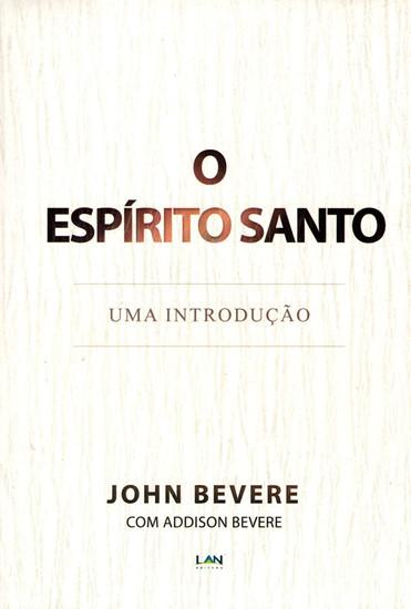 O Espírito Santo - Uma Introdução - John Bevere