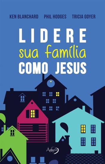 Lidere Sua Família Como Jesus - Ken Blanchard