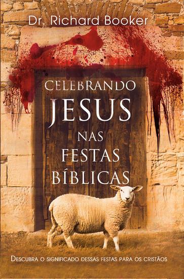 Celebrando Jesus nas Festas Bíblicas - Richard Booker