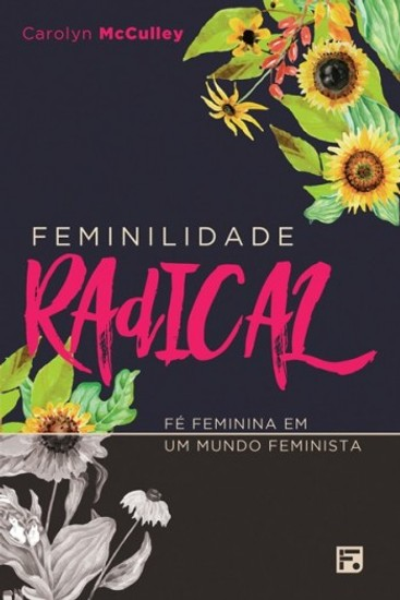 Feminilidade Radical - Carolyn McCulley
