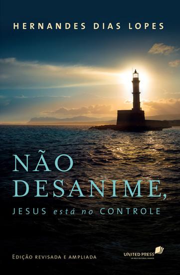 Não Desanime, Jesus Está No Controle - Hernandes Dias Lopes