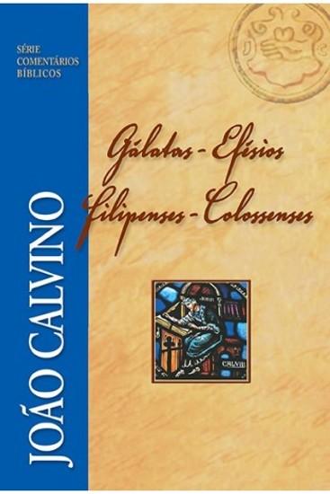 Comentário de Gálatas, Efésios, Filipenses e Colossenses - João Calvino