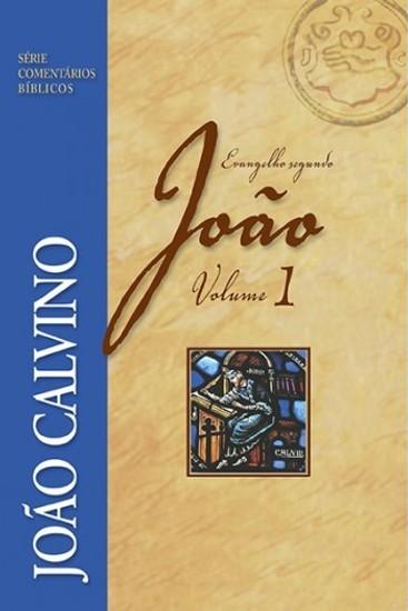 Comentário do Evangelho Segundo João - Vol 1 - João Calvino