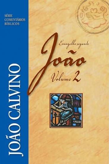 Comentário do Evangelho Segundo João - Vol 2 - João Calvino