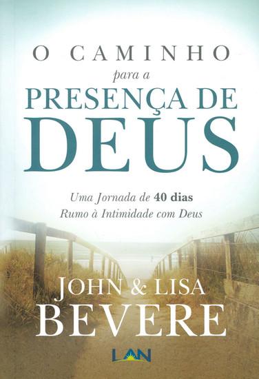 O Caminho Para a Presença de Deus - John Bevere