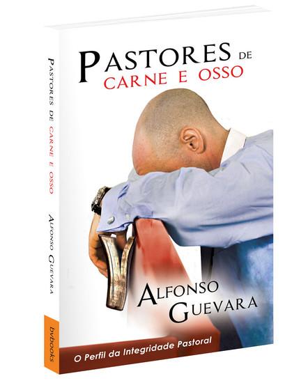 Pastores de Carne e Osso - Alfonso Guevara