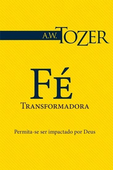 Fé Transformadora - A. W. Tozer