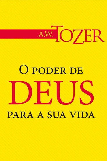 O Poder de Deus Para a Sua Vida - A. W. Tozer