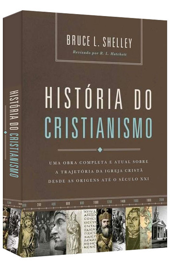 História do Cristianismo (Capa Luxo) Bruce Shelley