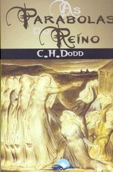 As Parábolas do Reino - Charles Harold Dodd