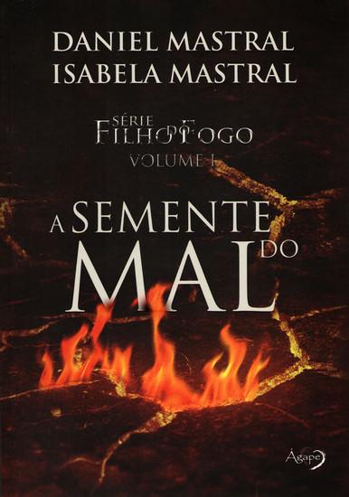 Filho do Fogo - A Semente do Mal -  Daniel Mastral