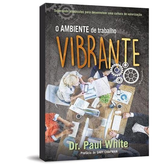O Ambiente De Trabalho Vibrante - Dr. Paul White