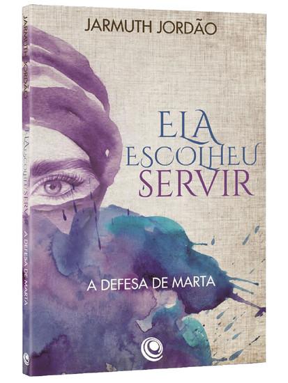 Ela Escolheu Servir: A Defesa de Marta - Jarmuth Jordão