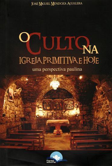 O Culto na Igreja Primitiva - José Miguel Mendoza Aguilera