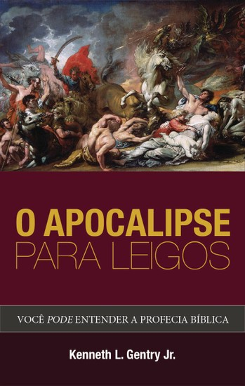 O Apocalipse Para Leigos - Kenneth L. Gentry Jr
