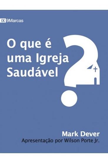 O Que é uma Igreja Saudável? - Mark Dever