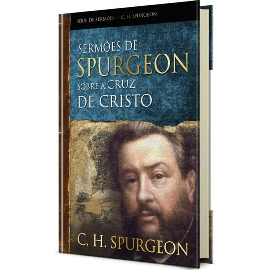 Sermões de Spurgeon Sobre A Cruz De Cristo - Charles Spurgeon