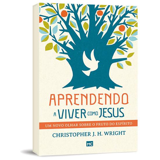 Aprendendo a Viver Como Jesus - Christopher J. H. Wright