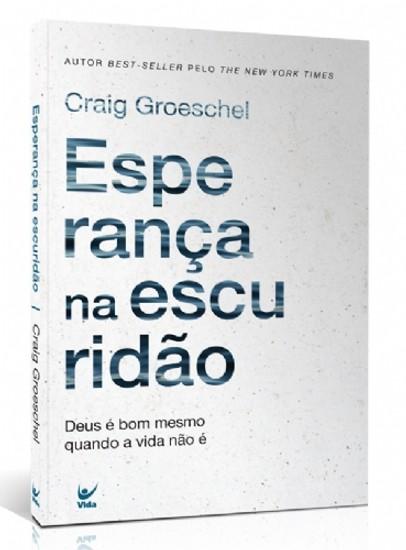 Esperança Na Escuridão - Craig Groeschel