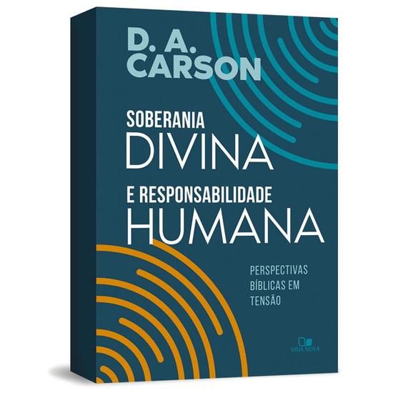 Soberania Divina e Responsabilidade Humana - D.A Carson