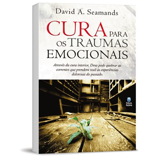 Cura Para os Traumas Emocionais - David A. Seamands