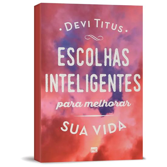 Escolhas Inteligentes Para Melhorar Sua Vida - Devi Titus