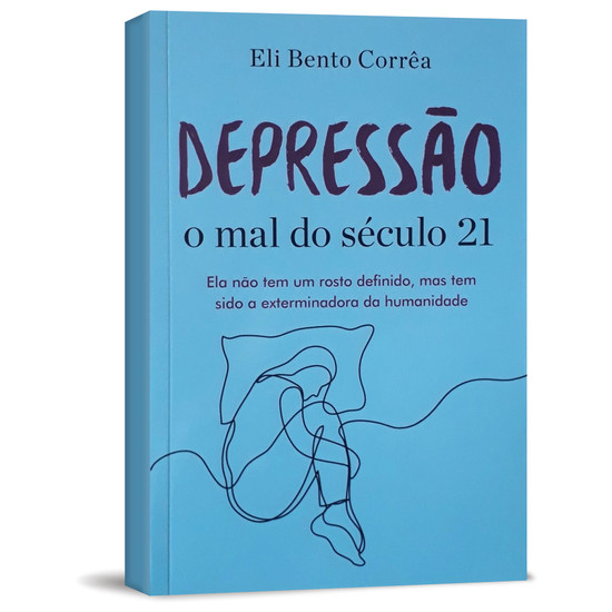 Depressão O Mal Do Século 21 - Eli Bento Corrêa