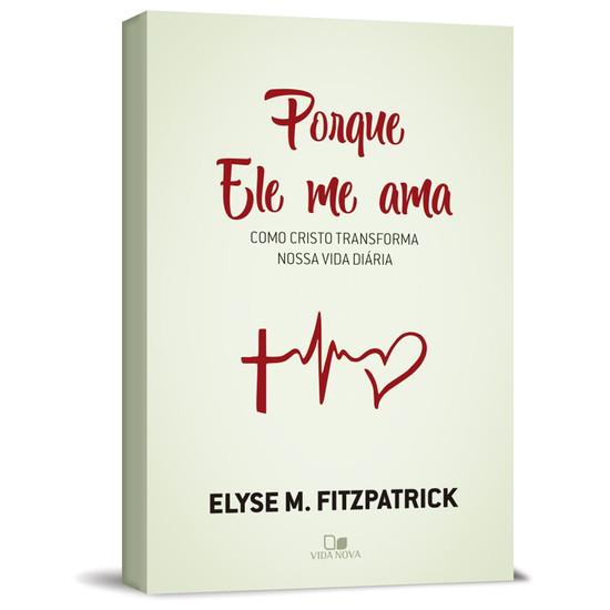 Porque Ele Me Ama - Elyse Fitzpatrick