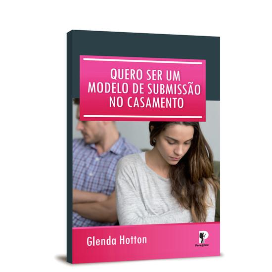 Quero Ser Um Modelo de Submissão No Casamento - Glenda Holtton