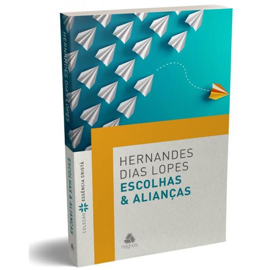 Escolhas & Alianças - Hernandes Dias Lopes