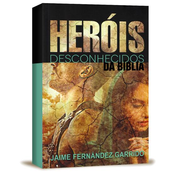Heróis Desconhecidos da Bíblia - Jaime Fernández Garrido