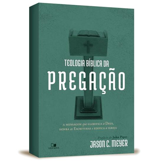 Teologia Bíblica da Pregação - Jason C. Meyer