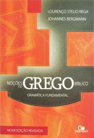 Noções do grego bíblico - Lourenço Stelio Rega e Johannes Bergmann